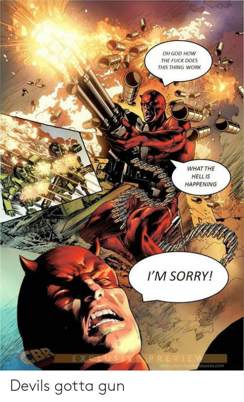 The Hell: OH GOD HOW  THE FUCK DOES  THIS THING WORK  WHAT THE  HELL IS  HAPPENING  I'M SORRY!  CBR  EXCLUSIYEPREVIEW  www.comicbooksources.com Devils gotta gun