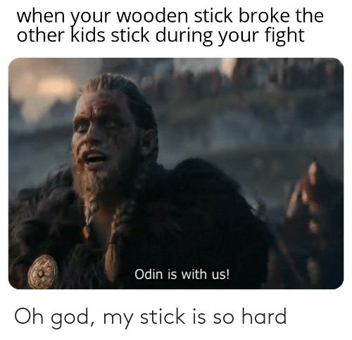 So Hard: Oh god, my stick is so hard
