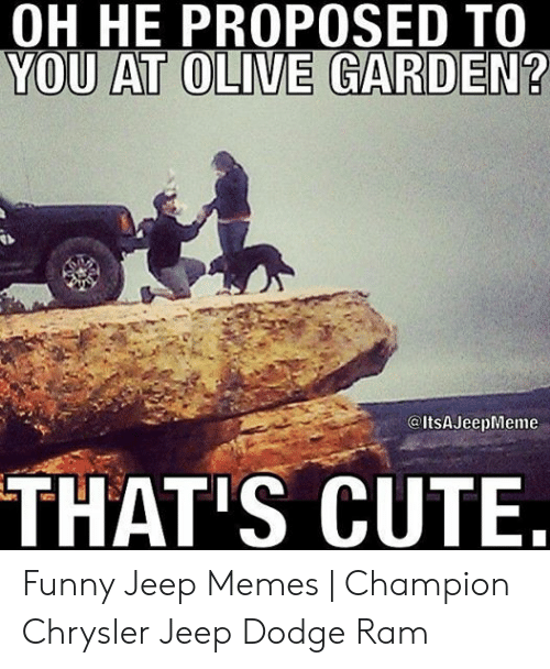 Funny Jeep: OH HE PROPOSED TO  YOU AT OLIVE GARDEN?  @ItsAJeepMeme  THAT'S CUTE Funny Jeep Memes   Champion Chrysler Jeep Dodge Ram
