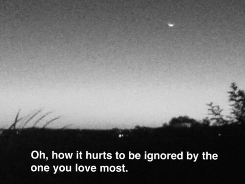 Love, How, and One: Oh, how it hurts to be ignored by the  one you love most.
