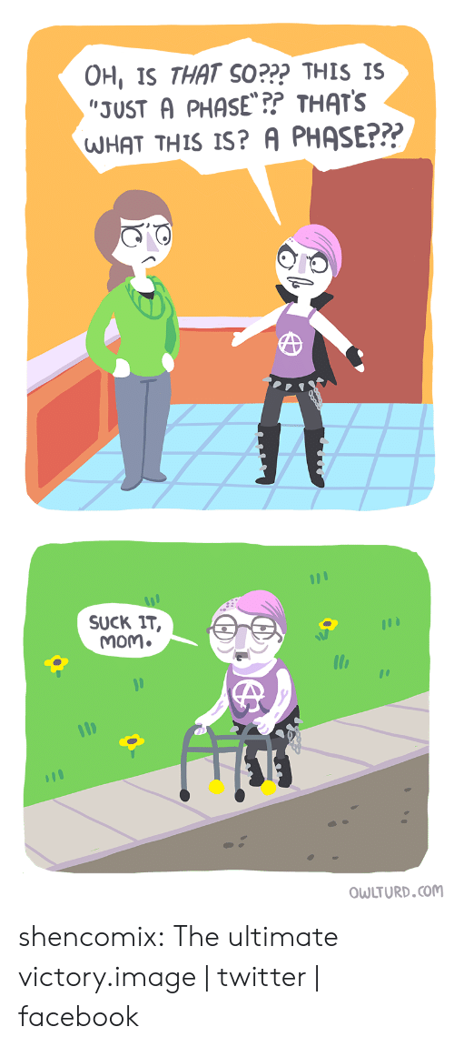 Shenanigansen: OH, IS THAT SO??? THIs IS  JUST A PHASE?? THATS  HAT THIS IS? A PHASE???   SUCK IT,  mom.  OWLTURD.coM shencomix:  The ultimate victory.image | twitter | facebook