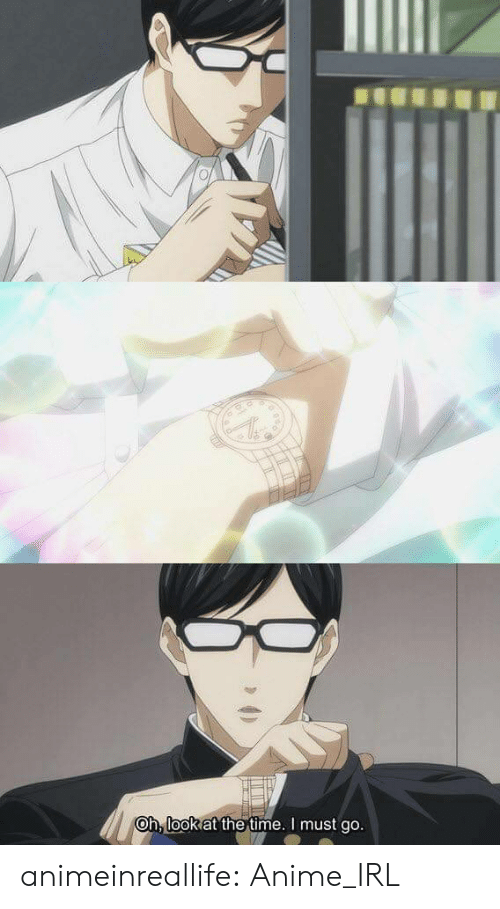 Anime, Tumblr, and Blog: Oh, look at the time. I must go. animeinreallife:  Anime_IRL