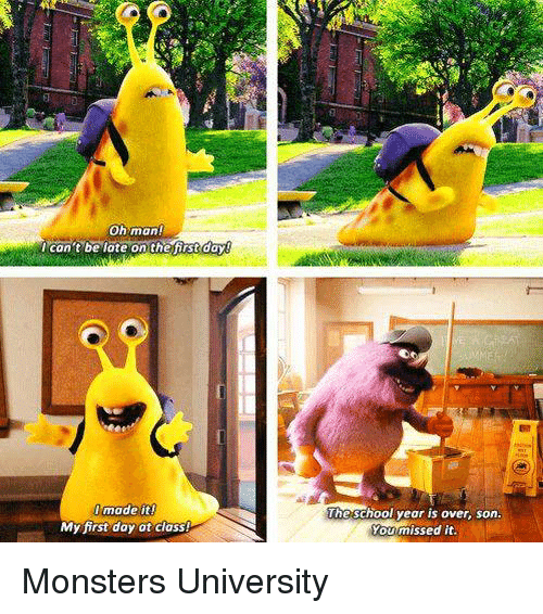 Memes, 🤖, and Monsters: Oh man!  made it  eschool year is over, son  My first day ot class  Youmissed it Monsters University