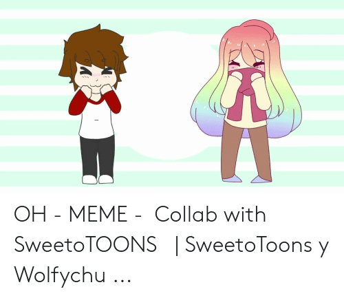 Wolfychu: OH - MEME -【Collab with SweetoTOONS】 | SweetoToons y Wolfychu ...