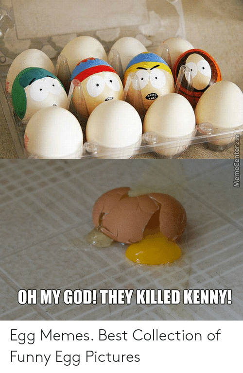 Killed Kenny: OH MY GOD! THEY KILLED KENNY Egg Memes. Best Collection of Funny Egg Pictures