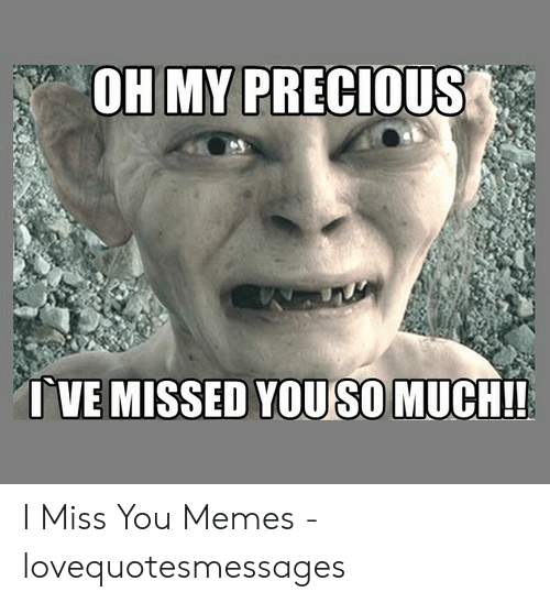 Lovequotesmessages: OH MY PRECIOUS  TVE MISSED YOUSO MUCH!! I Miss You Memes - lovequotesmessages