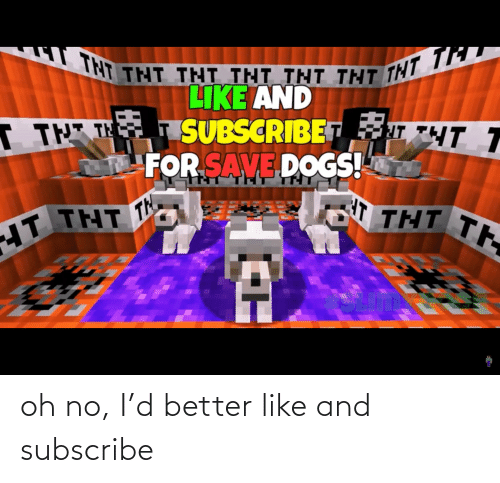No I: oh no, I'd better like and subscribe