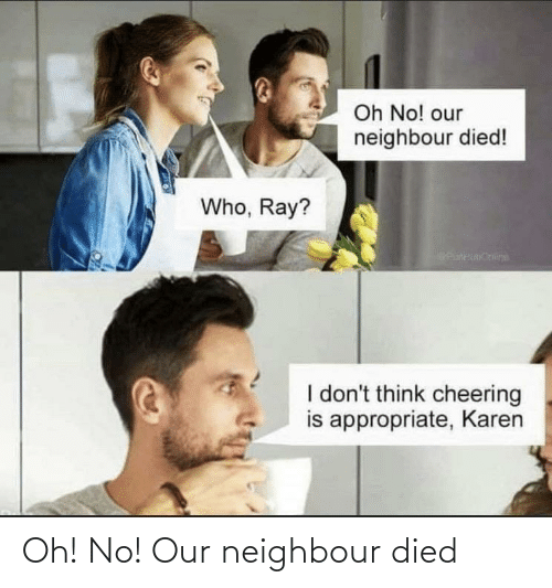Died: Oh! No! Our neighbour died