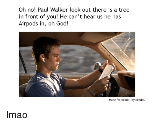 Oh No! Paul Walker Look Out There Is a Tree in Front of You