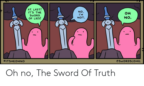 Truth: Oh no, The Sword Of Truth