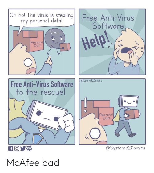 nol: Oh nol The virus is stealing  Free Anti-Virus  Software  my personal data!  Virus  Help!  Personal  Data  Free Anti-Virus Software  to the rescuel  @System32Comics  Personal  Data  WEB  TOON  @System32Comics McAfee bad