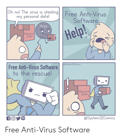 nol: Oh nol The virus is stealingFree Anti-Virus  my personal data!  Software  Virus  Help!  Personal  Data  Free Anti-Virus Software  @System32Comics  to the rescuel  Personal  Data  WEB  TOON  @System32Comics Free Anti-Virus Software