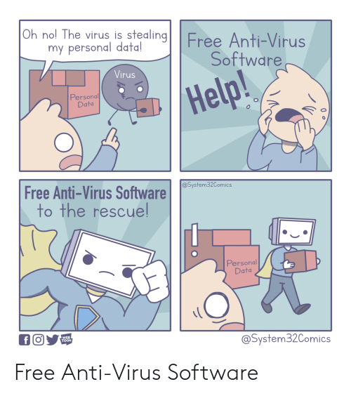 nol: Oh nol The virus is stealingFree Anti-Virus  my personal data!  Software  Virus  Help!  Personal  Data  Free Anti-Virus Software  to the rescuel  @System32Comics  Personal  Data  WEB  TOON  @System32Comics Free Anti-Virus Software