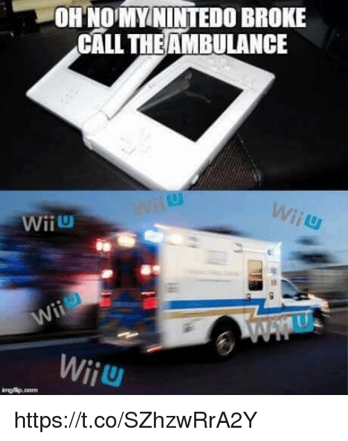 wiiu: OH NOMYNINTEDO BROKE  CALL THEAMBULANCE  WİİU  Wiiu https://t.co/SZhzwRrA2Y