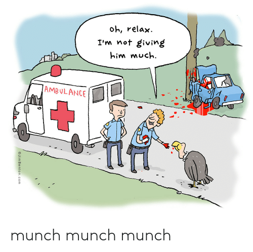 ambulance: oh, relax  I'm not giving  him much  AMBULANCE  Jim Benton.com munch munch munch