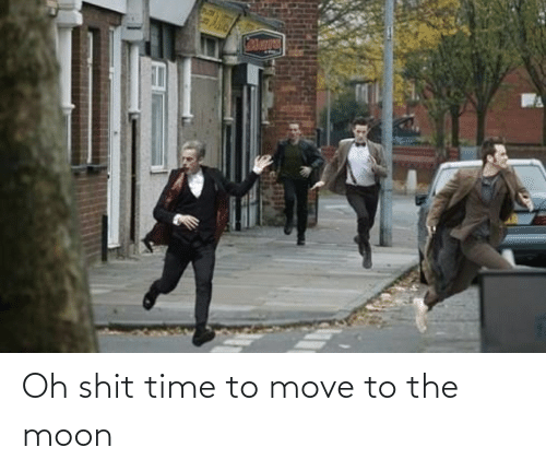 Move To: Oh shit time to move to the moon