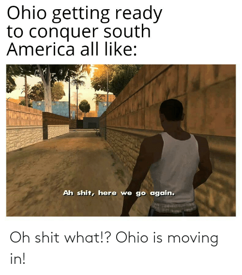 moving in: Oh shit what!? Ohio is moving in!