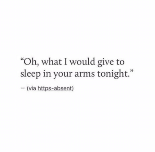 "Sleep, Arms, and Via: ""Oh, what I would give to  sleep in your arms tonight.""  - (via https-absent)  03"
