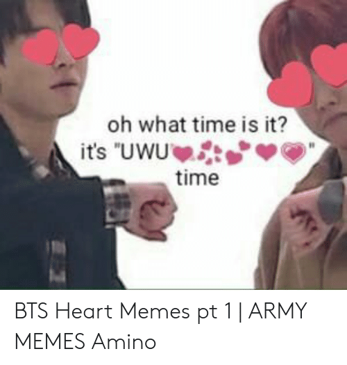 """Bts Heart: oh what time is it?  its """"UWU  time BTS Heart Memes pt 1   ARMY MEMES Amino"""