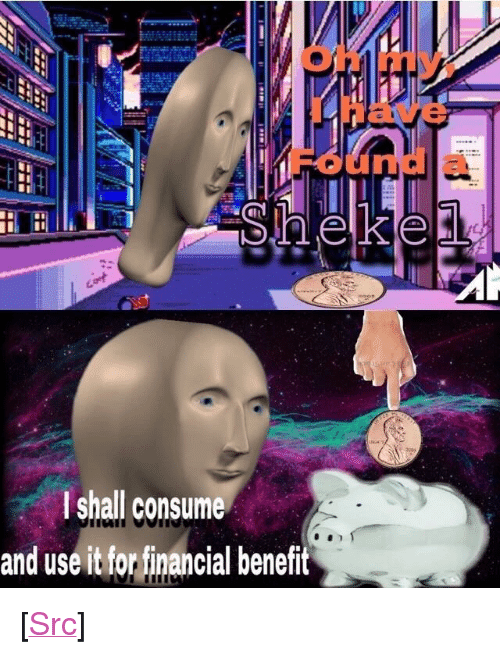 """p&l: oh Y  thave  Found a  l shall consume  and use it for financial benefit <p>[<a href=""""https://www.reddit.com/r/surrealmemes/comments/7yfelj/p_l_u_n_d_e_r/"""">Src</a>]</p>"""