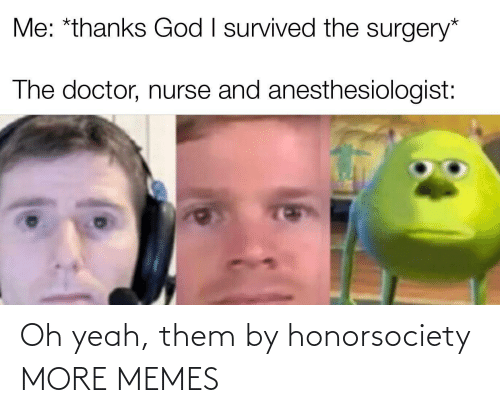oh yeah: Oh yeah, them by honorsociety MORE MEMES