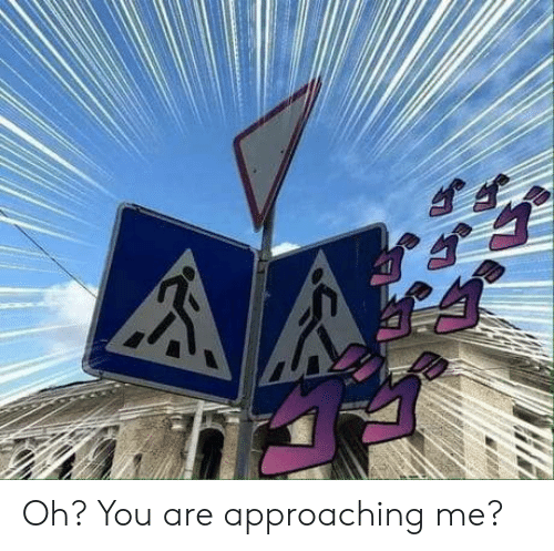 Approaching: Oh? You are approaching me?