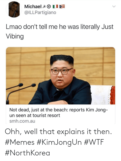Well That: Ohh, well that explains it then. #Memes #KimJongUn #WTF #NorthKorea
