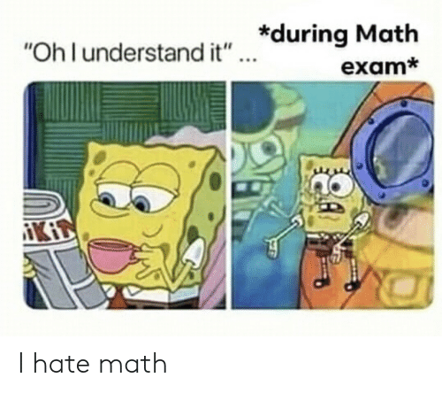 """Math, Ohl, and Hate: """"Ohl understand it"""" during Math  exam*  KI I hate math"""