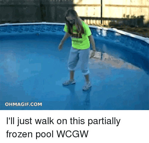 Ohmagifs: OHMAGIF.COM I'll just walk on this partially frozen pool WCGW