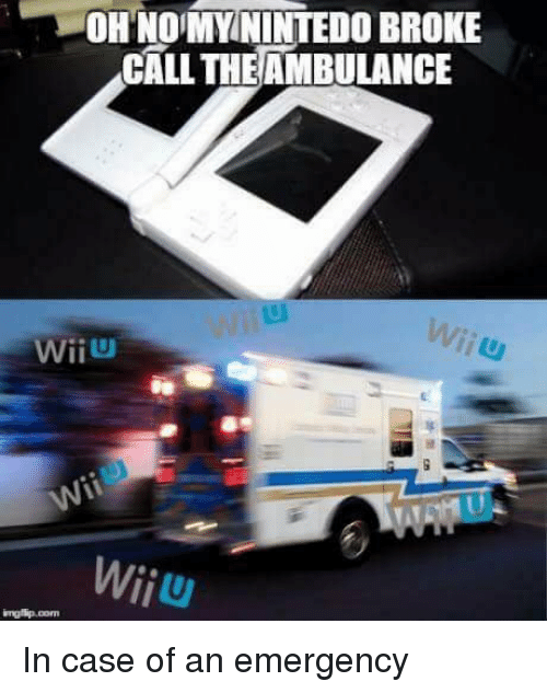 Case, Emergency, and Broke: OHNOMYMİNTEDO BROKE  CALLTHEAMBULANCE  WiiU  Wiiu In case of an emergency