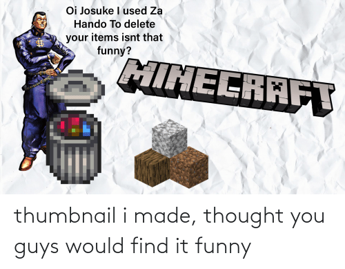 funny minecraft: Oi Josuke I used Za  Hando To delete  your items isnt that  funny?  MINECRAFT thumbnail i made, thought you guys would find it funny