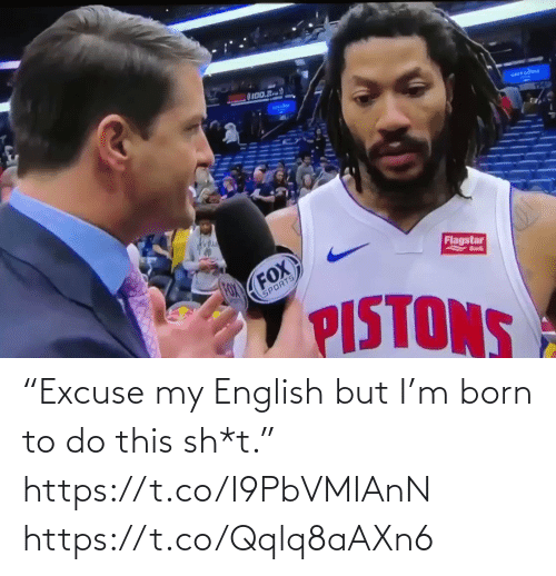 "Memes, Sports, and English: OI00.R  arrcdou  Flagstar  FOX  FOX  Bnk  SPORTS  PISTONS ""Excuse my English but I'm born to do this sh*t.""   https://t.co/I9PbVMIAnN https://t.co/Qqlq8aAXn6"