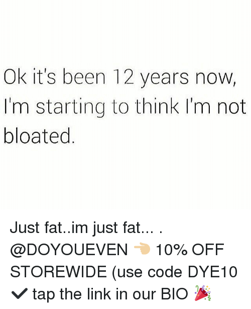 Gym, Link, and Fat: Ok it's been 12 years now,  I'm starting to think I'm not  bloated Just fat..im just fat... . @DOYOUEVEN 👈🏼 10% OFF STOREWIDE (use code DYE10 ✔️ tap the link in our BIO 🎉