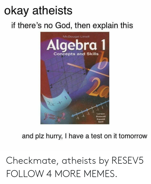 4 3 2: okay atheists  if there's no God, then explain this  McDougal Littell  Algebra 1  b  20  Concepts and Skills  ++  y  Larson  Boswell  -5-4 -3 -2-1  Kanold  Stiff  and plz hurry, I have a test on it tomorrow Checkmate, atheists by RESEV5 FOLLOW 4 MORE MEMES.