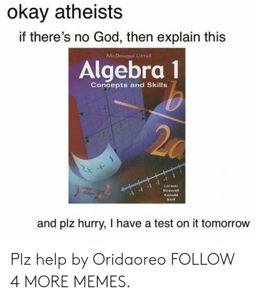 4 3 2: okay atheists  if there's no God, then explain this  McDougal Littell  Algebra 1  b  Concepts and Skills  -5 -4 -3-2-1  Boswell  Kanold  Larson  Stiff  and plz hurry, have a test on it tomorrow Plz help by Oridaoreo FOLLOW 4 MORE MEMES.