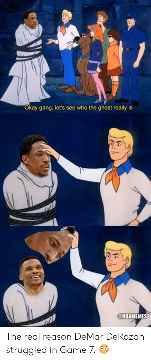 DeMar DeRozan, Nba, and Gang: Okay gang, let's see who the ghost really is  NBAMEMES The real reason DeMar DeRozan struggled in Game 7. 😳