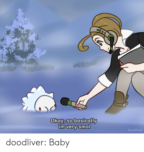 Target, Tumblr, and Blog: Okay, so basically  im very smol  Doodliver doodliver:  Baby