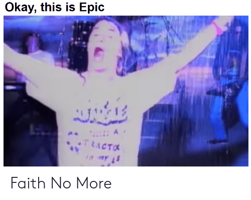 Faith No: Okay, this is Epic  JLE  L  TRACTO Faith No More