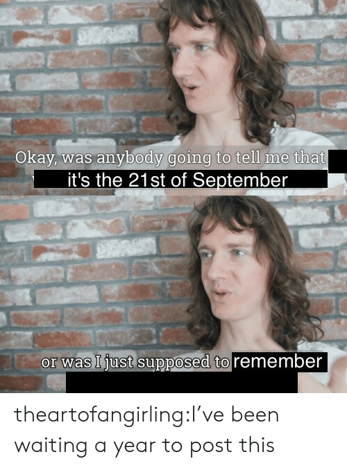 Target, Tumblr, and Blog: Okay, was anybody going to tell me that  it's the 21st of September  or was I just supposed to remember theartofangirling:I've been waiting a year to post this