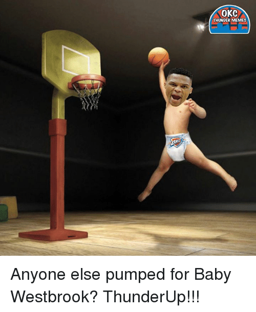 Memes, Okc Thunder, and 🤖: OKC  THUNDER MEMES Anyone else pumped for Baby Westbrook?  ThunderUp!!!
