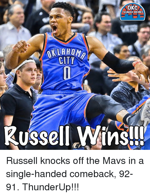 Memes, Okc Thunder, and Single: OKC  THUNDER MEMES  CITY  Russell Wins! Russell knocks off the Mavs in a single-handed comeback, 92-91.  ThunderUp!!!