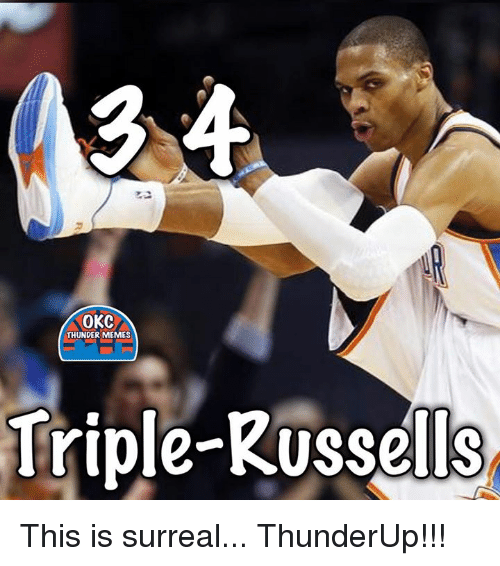 surrealism: OKC  THUNDER MEMES  Triple-Russells This is surreal...  ThunderUp!!!