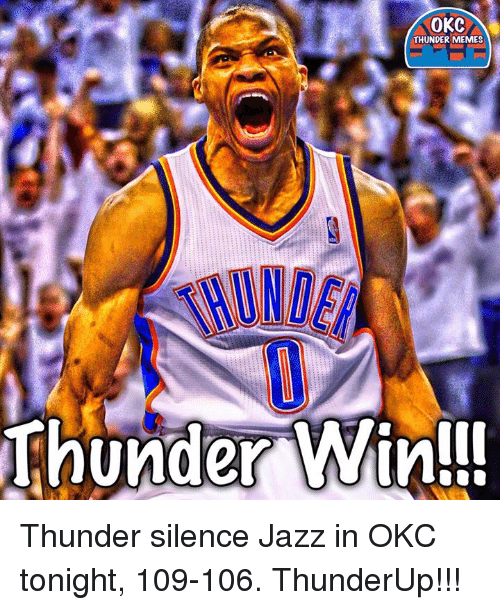 Memes, Okc Thunder, and 🤖: OKC  THUNDER MEMES  Unde Thunder silence Jazz in OKC tonight, 109-106.   ThunderUp!!!