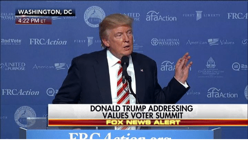 frc: OKLA.  WASHINGTON, DC  NITED  afaAction  FRCA  RST  I BERTY  WESLE  UC  4:22 PM ET  and vote FRC Action  MI  MA  merican  UNITED  afaA  2n  PURPOSE  FRC Action  alues ataAction  DONALD TRUMP ADDRESSING  VALUES VOTER SUMMIT  Fox NEWhS ALERT
