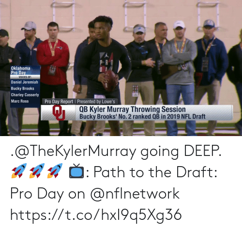 Lowes: Oklahoma  Pro Da  VOICES OF:  Daniel Jeremiah  Bucky Brooks  Charley Casserly  Marc Ross  Pro Day Report Presented by Lowe's  QB Kyler Murray Throwing Session  Bucky Brooks' No. 2 ranked QB in 2019 NFL Draft .@TheKylerMurray going DEEP. 🚀🚀🚀  📺: Path to the Draft: Pro Day on @nflnetwork https://t.co/hxI9q5Xg36
