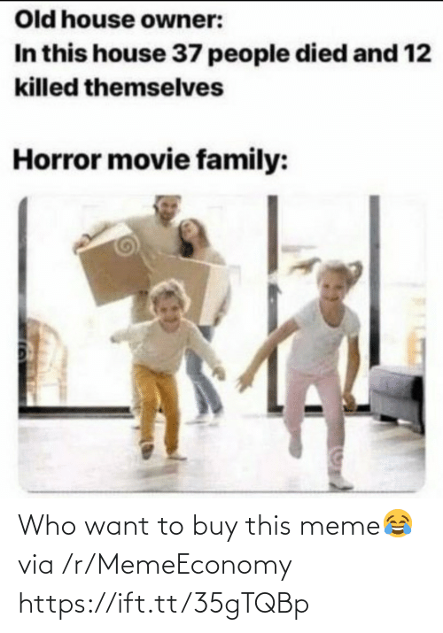 horror: Old house owner:  In this house 37 people died and 12  killed themselves  Horror movie family: Who want to buy this meme😂 via /r/MemeEconomy https://ift.tt/35gTQBp