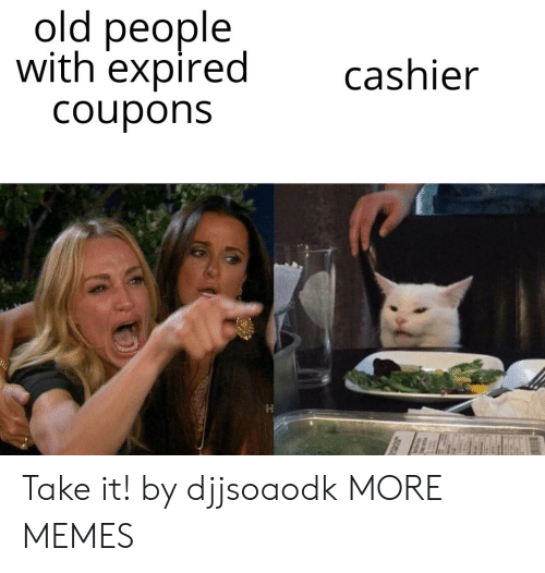 Dank, Memes, and Old People: old people  with expired  cashier  Coupons Take it! by djjsoaodk MORE MEMES