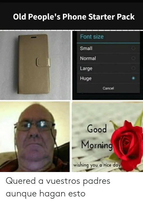 Phone, Good Morning, and Good: Old People's Phone Starter Pack  Font size  Small  Normal  Large  Huge  Cancel  Good  Morning  wishing you a nice day  OOO Quered a vuestros padres aunque hagan esto