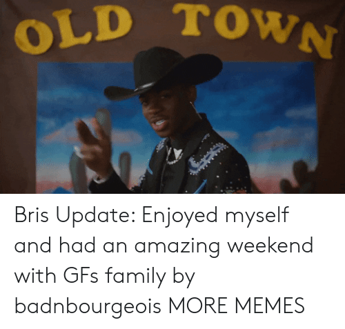 Dank, Family, and Memes: OLD TOWN Bris Update: Enjoyed myself and had an amazing weekend with GFs family by badnbourgeois MORE MEMES