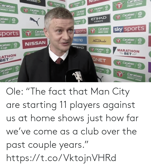 "The Past: Ole: ""The fact that Man City are starting 11 players against us at home shows just how far we've come as a club over the past couple years."" https://t.co/VktojnVHRd"